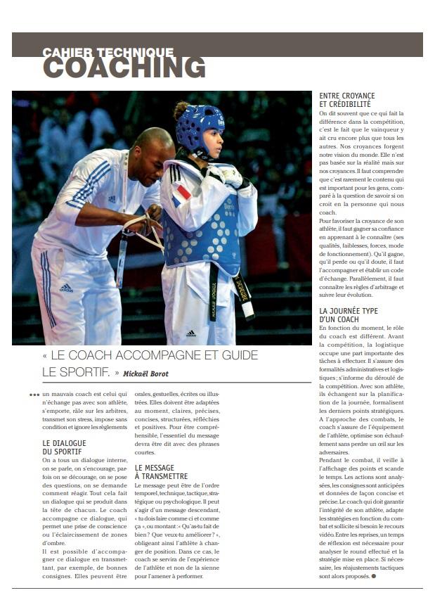 MULTIPLE CHAMPION DE FRANCE, TROIS FOIS MÉDAILLÉ  EUROPÉEN (TITRÉ EN 2006), DOUBLE MÉDAILLÉ D'ARGENT  AUX CHAMPIONNATS DU MONDE, VAINQUEUR DU TOURNOI  DE QUALIFICATION OLYMPIQUE, MICKAËL BOROT SIGNE L'UN  DES PLUS JOLIS PALMARÈS DU TAEKWONDO FRANÇAIS.  AUJOURD'HUI ENTRAÎNEUR AU PÔLE FRANCE À L'INSEP,  IL NOUS LIVRE, FORT D'UNE PASSION INTACTE, LES RÉFLEXIONS  QUE LUI INSPIRE LE RÔLE DE COACH.